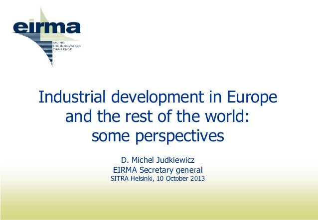 Industrial development in Europe and the rest of the world: some perspectives D. Michel Judkiewicz EIRMA Secretary general...