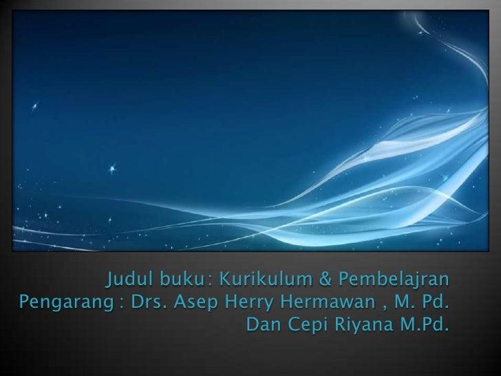 Judulbuku: Kurikulum & PembelajranPengarang: Drs. AsepHerryHermawan , M. Pd. Dan CepiRiyanaM.Pd.<br />