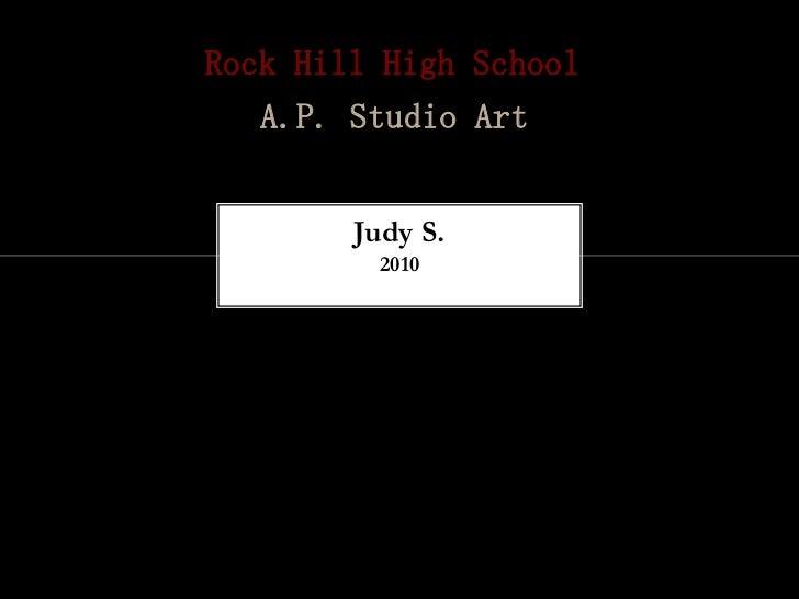 Rock Hill High School   A.P. Studio Art        Judy S.         2010
