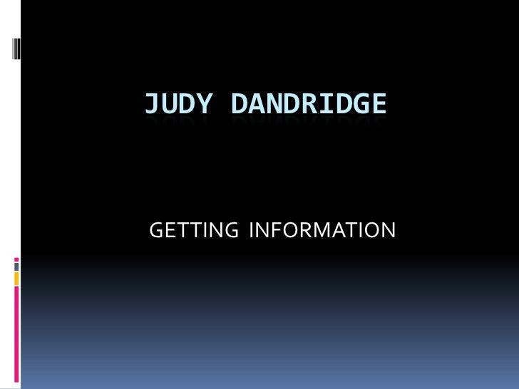 JUDY DANDRIDGE   GETTING INFORMATION