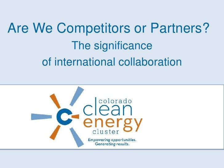 Are We Competitors or Partners?<br />The significance <br />of international collaboration<br />