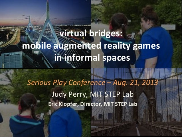 virtual  bridges:     mobile  augmented  reality  games     in  informal  spaces   Serious  Play ...