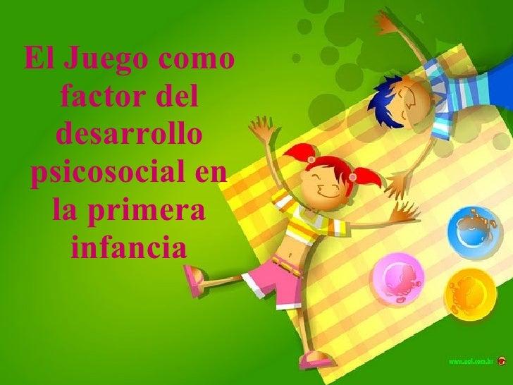 El Juego como factor del desarrollo psicosocial en la primera infancia