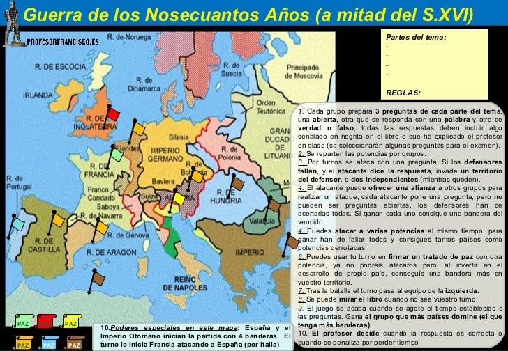 • Guerra de los Nosecuantos Años (a mitad del S.XVI)                                                                      ...