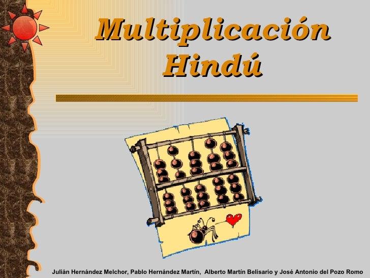 Multiplicación Hindú Julián Hernández Melchor, Pablo Hernández Martín,  Alberto Martín Belisario y José Antonio del Pozo R...