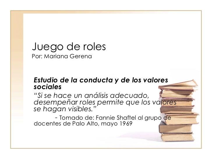 """Juego de roles Por: Mariana Gerena Estudio de la conducta y de los valores sociales """" Si se hace un análisis adecuado, des..."""