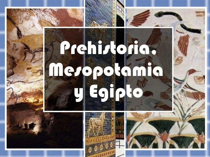 Prehistoria, Mesopotamia  y Egipto