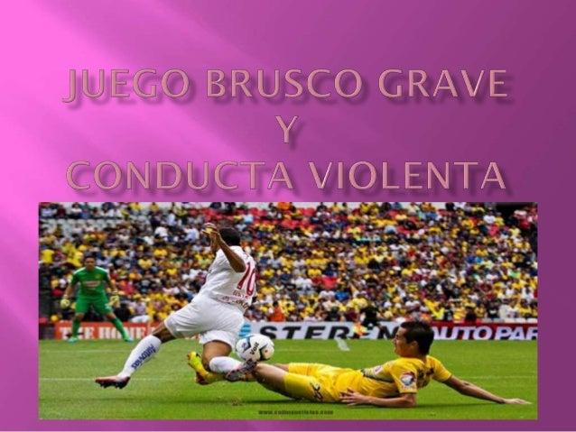  ¿CUANDO SERÁ UN JUGADOR CULPABLE DE JUEGO BRUSCO GRAVE?