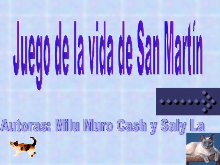 Juego de la vida de San Martín Autoras: Milu Muro Cash y Saly La