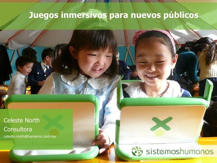 <ul>Juegos inmersivos para nuevos públicos </ul><ul>Celeste North Consultora [email_address] </ul>