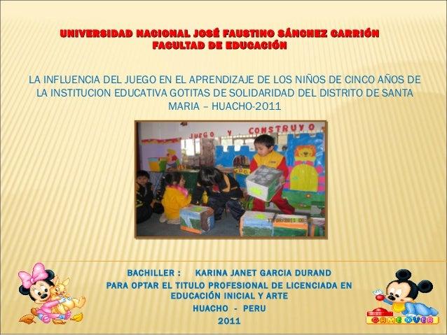 UNIVERSIDAD NACIONAL JOSÉ FAUSTINO SÁNCHEZ CARRIÓN                   FACULTAD DE EDUCACIÓNLA INFLUENCIA DEL JUEGO EN EL AP...