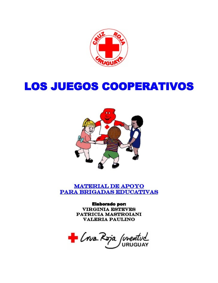 LOS JUEGOS COOPERATIVOS       Material de apoyo    para Brigadas Educativas             Elaborado por:          Virginia E...