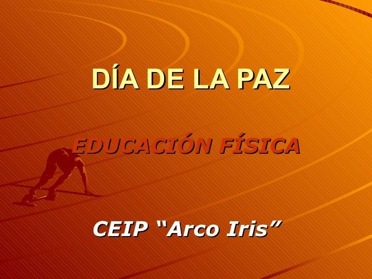 """DÍA DE LA PAZ EDUCACIÓN FÍSICA CEIP """"Arco Iris"""""""