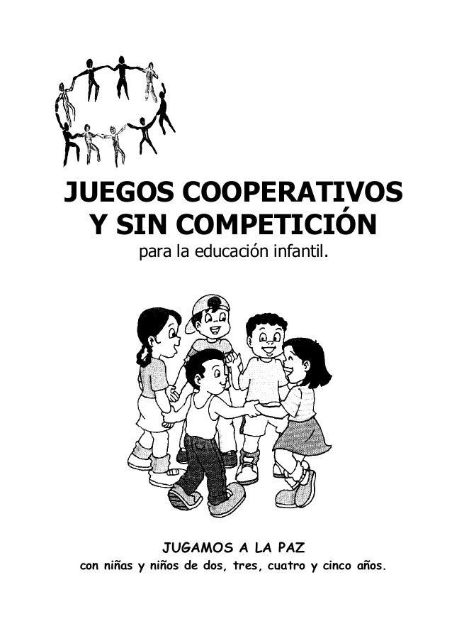 JUEGOS COOPERATIVOS  Y SIN COMPETICIÓN  para la educación infantil.  JUGAMOS A LA PAZ  con niñas y niños de dos, tres, cua...