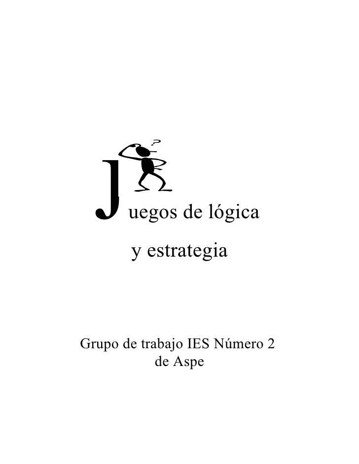 J    uegos de lógica       y estrategiaGrupo de trabajo IES Número 2            de Aspe
