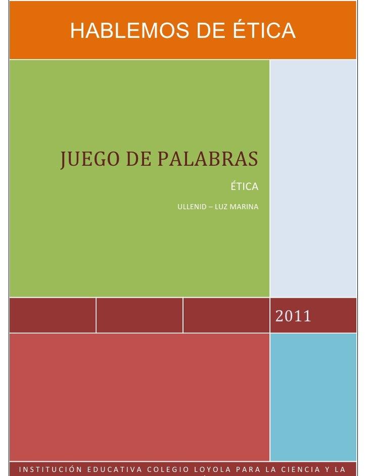 HABLEMOS DE ÉTICA       JUEGO DE PALABRAS                                        ÉTICA                           ULLENID –...