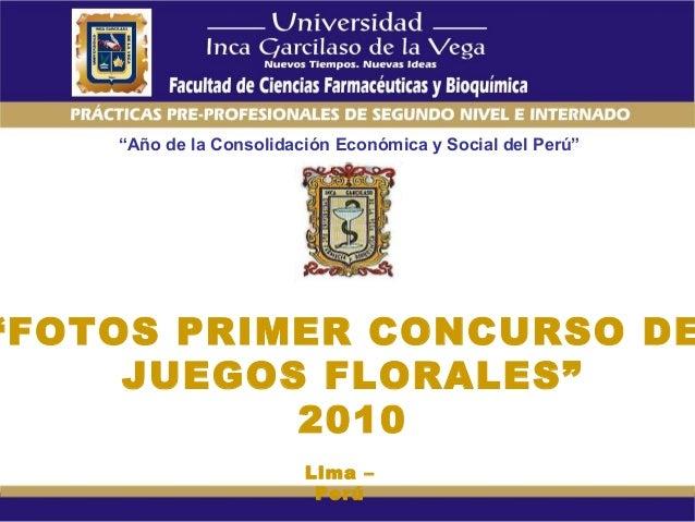 """""""Año de la Consolidación Económica y Social del Perú"""" """"FOTOS PRIMER CONCURSO DE JUEGOS FLORALES"""" 2010 Lima – Perú"""