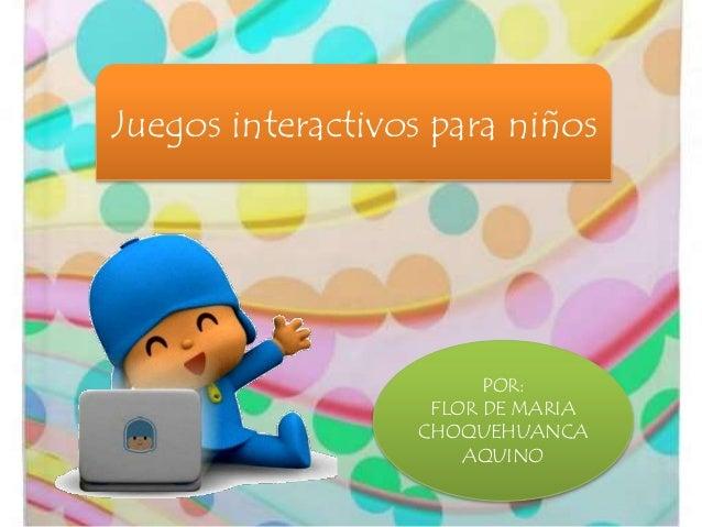 Juegos interactivos para niños POR: FLOR DE MARIA CHOQUEHUANCA AQUINO