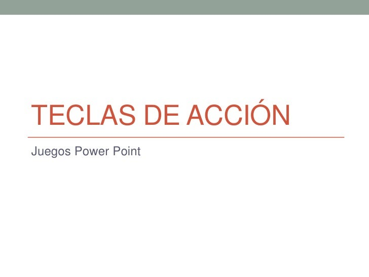 TECLAS DE ACCIÓNJuegos Power Point
