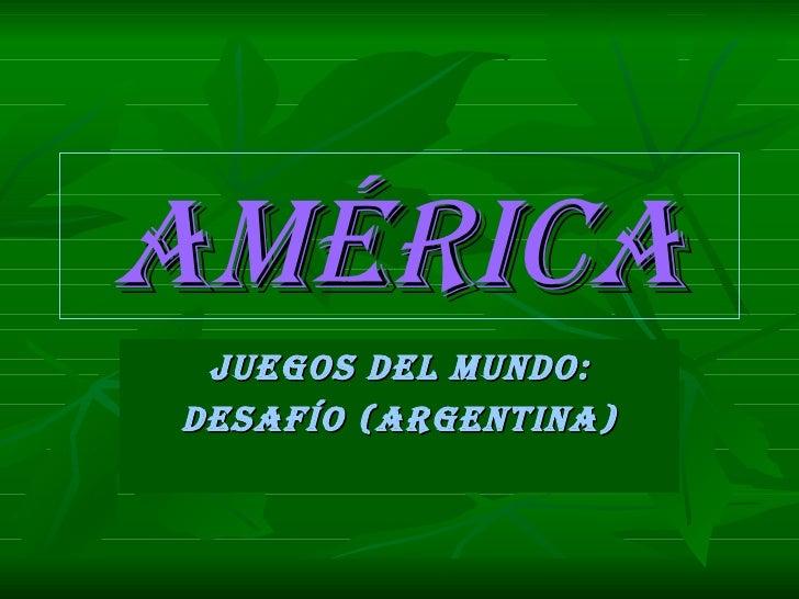 américa JUEGOS DEL mUNDO:DESaFÍO (arGENTiNa)