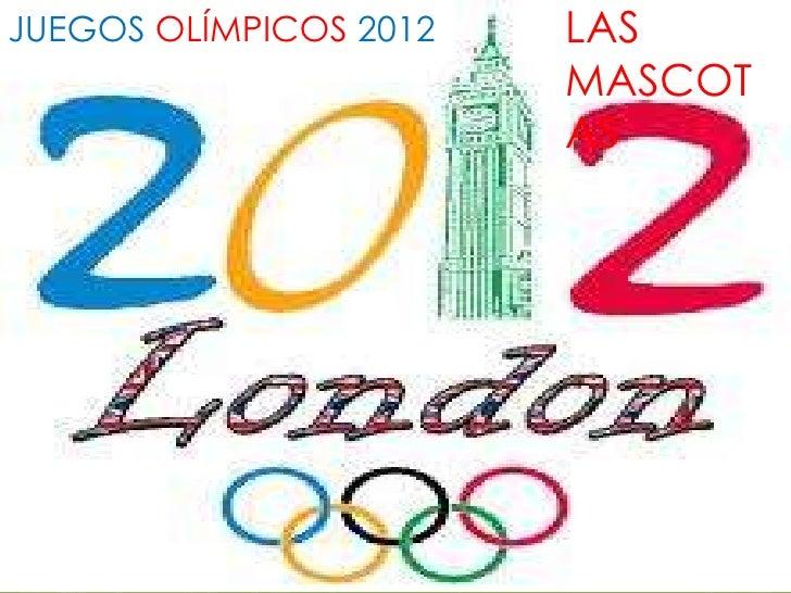 JUEGOS OLÍMPICOS 2012   LAS                        MASCOT                        AS