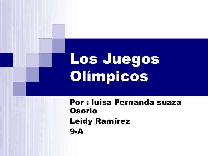 Los JuegosOlímpicosPor : luisa Fernanda suazaOsorioLeidy Ramírez9-A