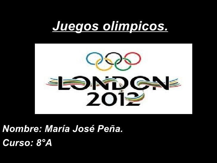Juegos olimpicos.Nombre: María José Peña.Curso: 8°A