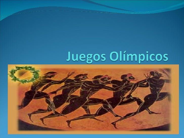 Los Juegos Olímpicos Los antiguos Juegos Olímpicos (llamados así por celebrarse en la ciudad de Olimpia) fueron fiestas r...