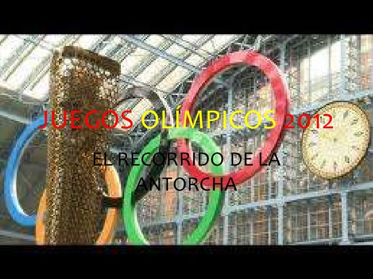JUEGOS OLÍMPICOS 2012   EL RECORRIDO DE LA        ANTORCHA