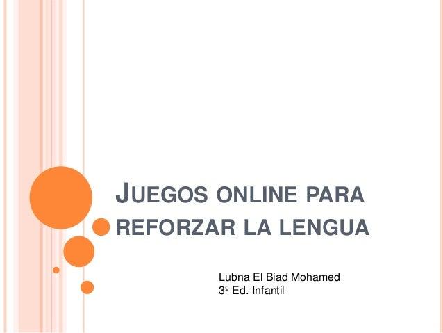JUEGOS ONLINE PARA REFORZAR LA LENGUA Lubna El Biad Mohamed 3º Ed. Infantil