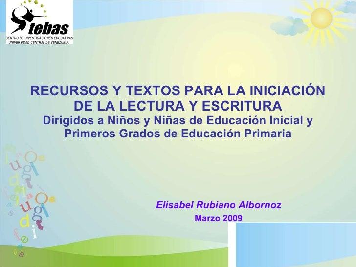 RECURSOS Y TEXTOS PARA LA INICIACIÓN DE LA LECTURA Y ESCRITURA Dirigidos a Niños y Niñas de Educación Inicial y Primeros G...