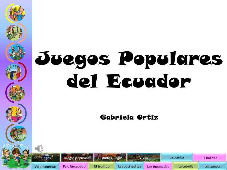 Juegos Populares  del Ecuador                                      Gabriela Ortiz   Juegos       Juegos populares     Dist...