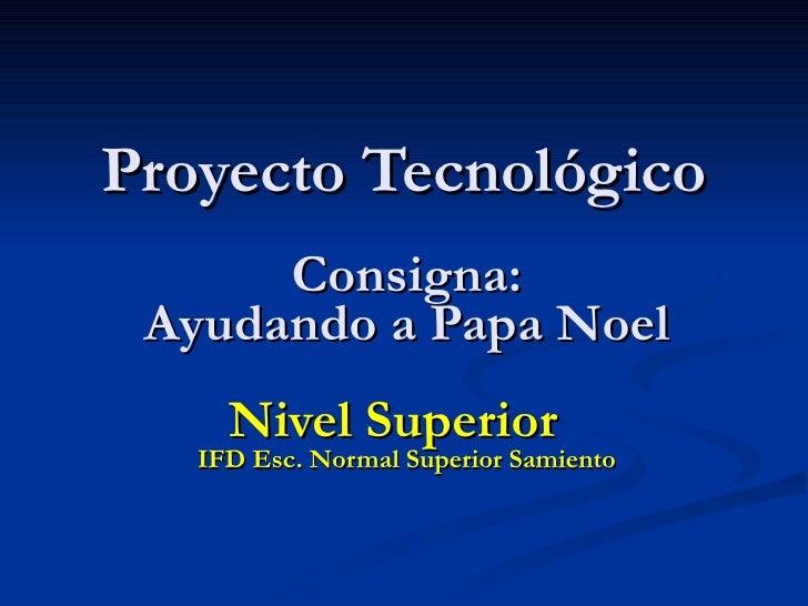 Proyecto Tecnológico Consigna: Ayudando a Papa Noel Nivel Superior  IFD Esc. Normal Superior Samiento