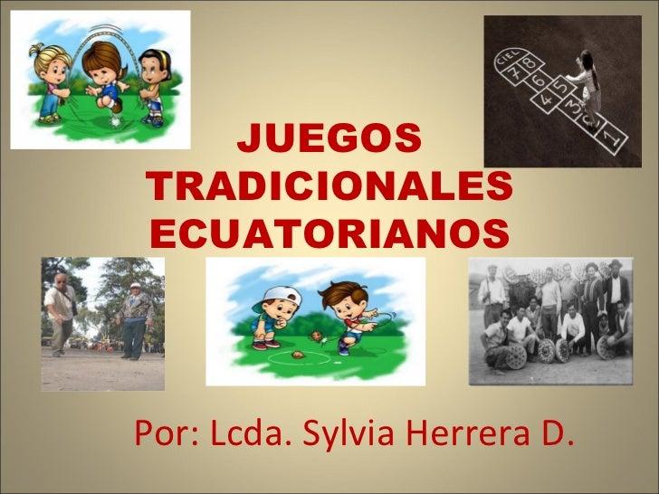 Por: Lcda. Sylvia Herrera D. JUEGOS TRADICIONALES ECUATORIANOS