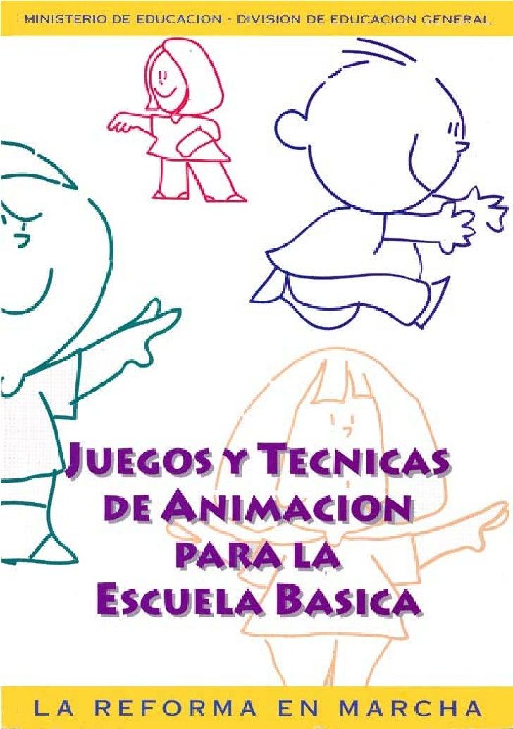 MINISTERIO DE EDUCACION   DIVISION DE EDUCACION GENERAL          JUEGOS Y TECNICAS            DE ANIMACION               P...