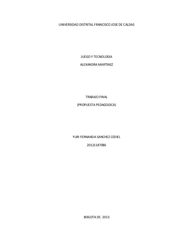 UNIVERSIDAD DISTRITAL FRANCISCO JOSE DE CALDAS  JUEGO Y TECNOLOGIA ALEXANDRA MARTINEZ  TRABAJO FINAL (PROPUESTA PEDAGOGICA...