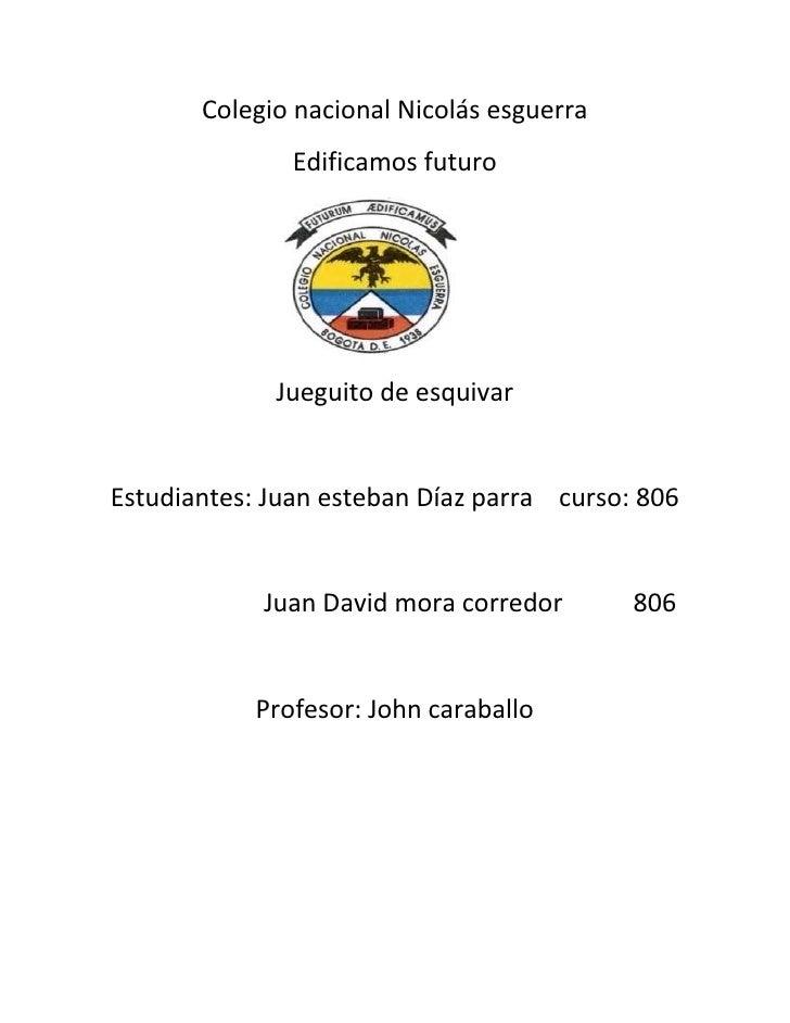 Colegio nacional Nicolás esguerra               Edificamos futuro             Jueguito de esquivarEstudiantes: Juan esteba...