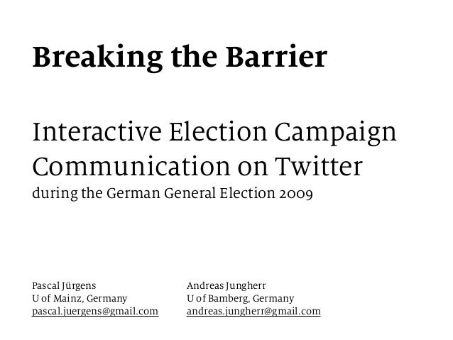 Breaking the Barrier Interactive Election Campaign Communication on Twitter during the German General Election 2009 Pascal...