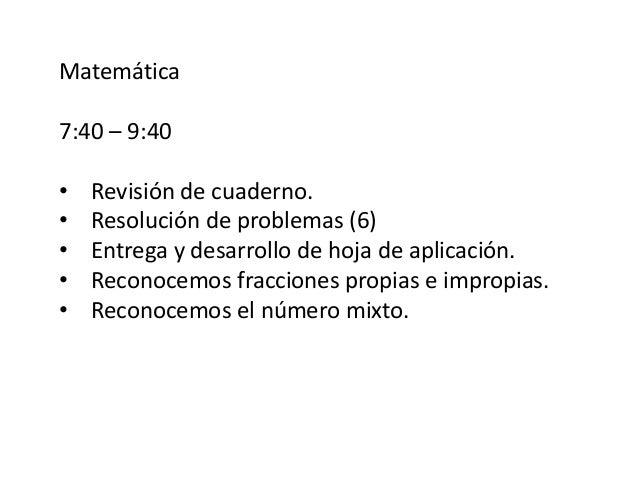 Matemática 7:40 – 9:40 • Revisión de cuaderno. • Resolución de problemas (6) • Entrega y desarrollo de hoja de aplicación....