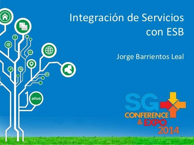 Integración de Servicios con ESB Jorge Barrientos Leal