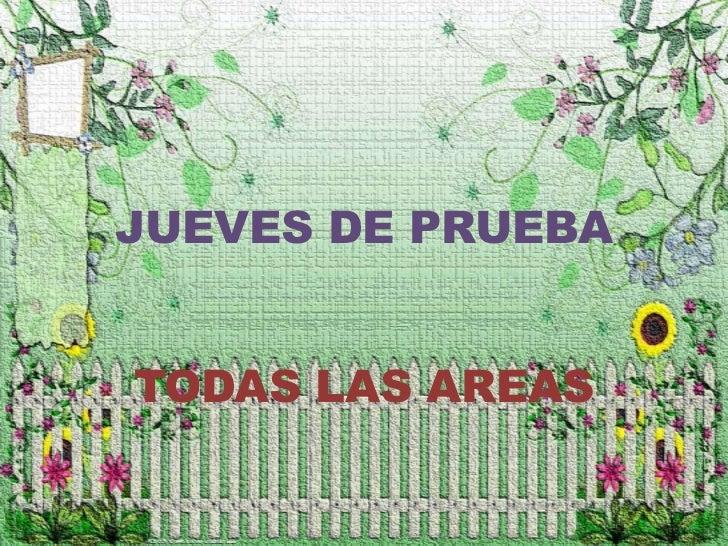 JUEVES DE PRUEBA<br />TODAS LAS AREAS<br />