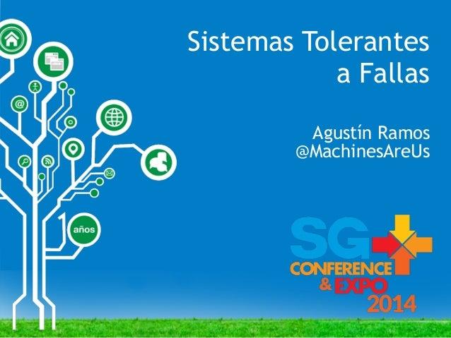 Sistemas Tolerantes a Fallas Agustín Ramos @MachinesAreUs