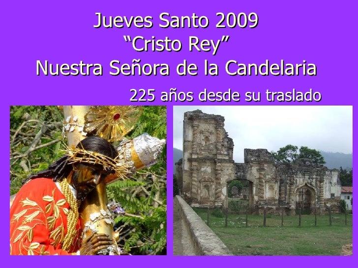 """Jueves Santo 2009 """"Cristo Rey"""" Nuestra Señora de la Candelaria 225 años desde su traslado"""