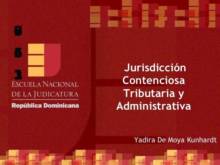 Jurisdicción Contenciosa Tributaria y Administrativa <ul><ul><li>Yadira De Moya Kunhardt </li></ul></ul>1 2 3 4 5 6 7 8 9 0