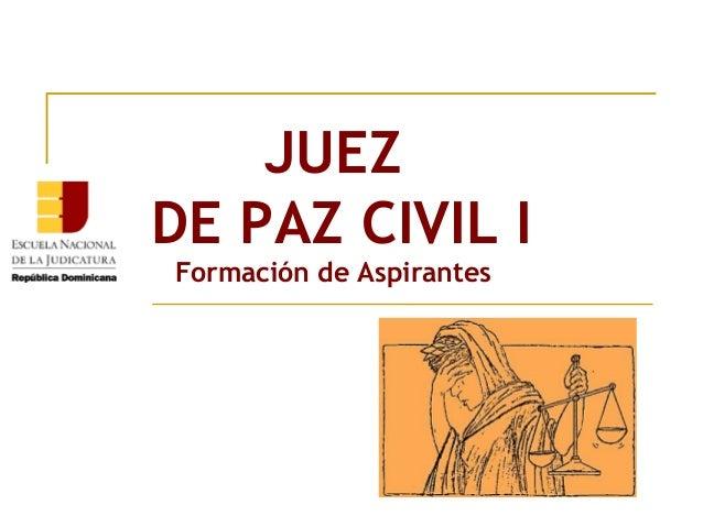 JUEZ DE PAZ CIVIL I Formación de Aspirantes