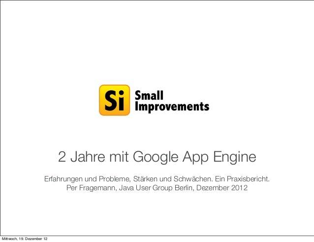 2 Jahre mit Google App Engine                       Erfahrungen und Probleme, Stärken und Schwächen. Ein Praxisbericht.   ...