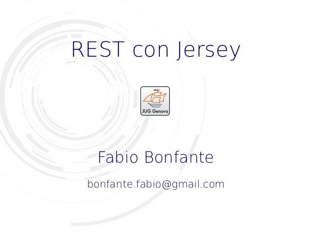 REST con Jersey Fabio Bonfante bonfante.fabio@gmail.com