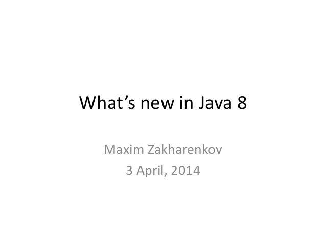 What's new in Java 8 Maxim Zakharenkov 3 April, 2014