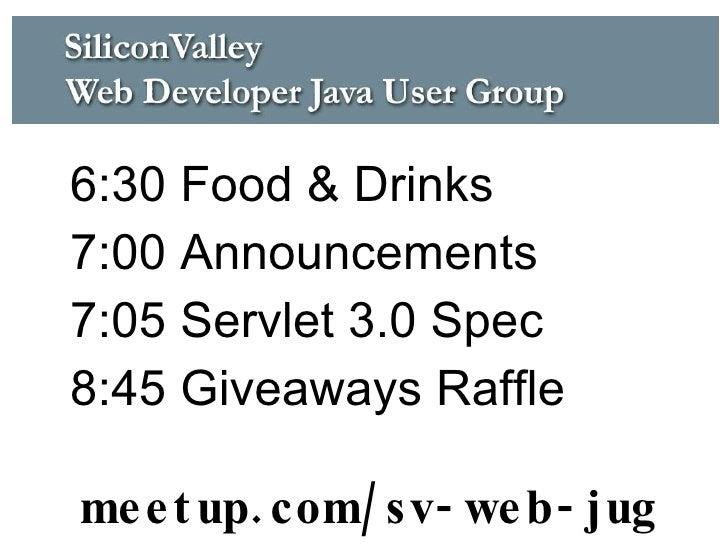 <ul><li>6:30 Food & Drinks </li></ul><ul><li>7:00 Announcements </li></ul><ul><li>7:05 Servlet 3.0 Spec </li></ul><ul><li>...