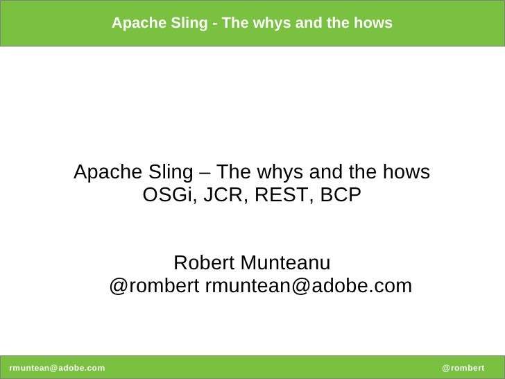 Apache Sling - The whys and the hows            Apache Sling – The whys and the hows                  OSGi, JCR, REST, BCP...
